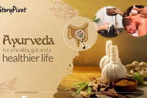 Ayurveda for a healthy gut and a healthier life
